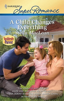 A Child Changes Everything (Harlequin Super Romance), Stella Maclean
