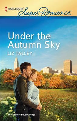 Under the Autumn Sky (Harlequin Super Romance), Liz Talley