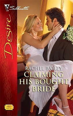 Claiming His Bought Bride (Silhouette Desire), Rachel Bailey