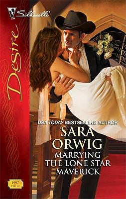 Marrying the Lone Star Maverick (Silhouette Desire), Sara Orwig