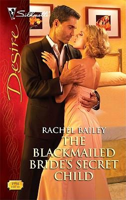 The Blackmailed Bride's Secret Child (Silhouette Desire), Rachel Bailey