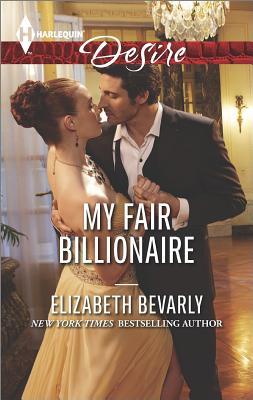 My Fair Billionaire (Harlequin Desire), Elizabeth Bevarly