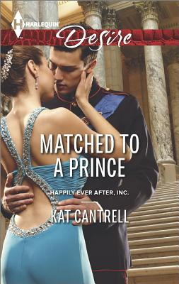 Matched to a Prince (Harlequin Desire Happily Ever After, Inc), Kat Cantrell