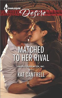 Matched to Her Rival (Harlequin Desire Happily Ever After, Inc), Kat Cantrell