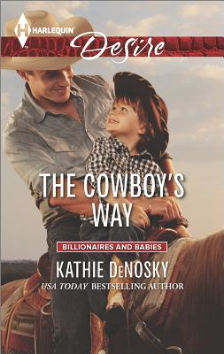 The Cowboy's Way (Harlequin Desire Billionaires and Babies), Kathie Denosky