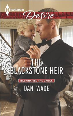 The Blackstone Heir (Harlequin Desire Billionaires and Babies), Dani Wade
