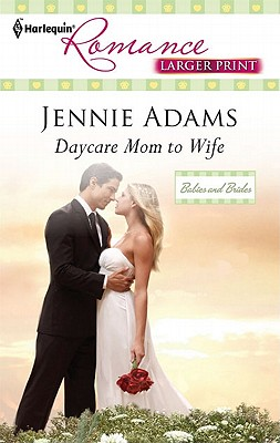 Daycare Mom to Wife (Harlequin Romance (Larger Print)), Jennie Adams