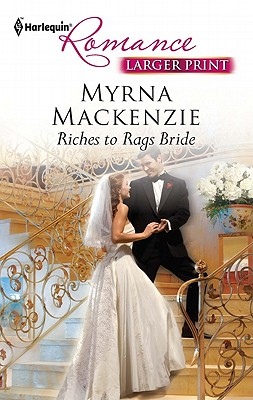 Riches to Rags Bride (Harlequin Romance (Larger Print)), Myrna Mackenzie