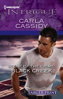 Scene of the Crime: Black Creek (Harlequin Intrigue (Larger Print)), Carla Cassidy