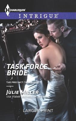 Task Force Bride (Harlequin LP IntrigueThe Precinct: Task Force), Julie Miller