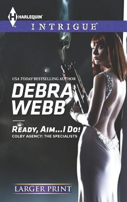 Ready, Aim...I Do! (Harlequin LP IntrigueColby Agency: The Specialists), Debra Webb