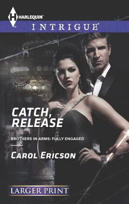 Catch, Release (Harlequin LP IntrigueBrothers in Arms: Fully Engaged), Carol Ericson