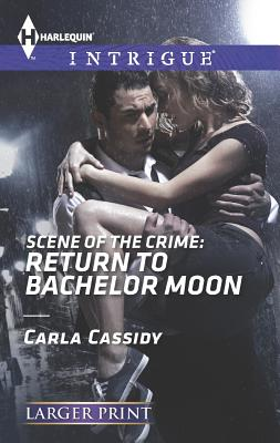 Scene of the Crime: Return to Bachelor Moon (Harlequin LP Intrigue), Carla Cassidy