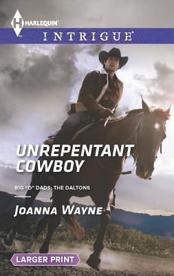 Unrepentant Cowboy (Harlequin LP IntrigueBig 'D' Dads: The Daltons), Joanna Wayne
