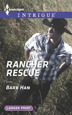 Rancher Rescue (Harlequin LP Intrigue), Barb Han