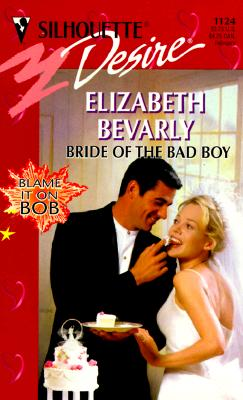 Image for Bride Of The Bad Boy  (Blame It On Bob) (Harlequin Desire, No 1124)