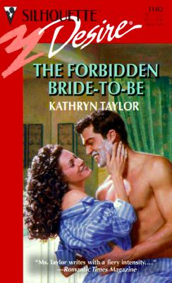 The Forbidden Bride-to-Be (Silhouette Desire #1182), Kathryn Taylor