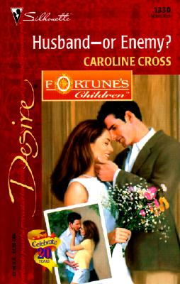 Husband---Or Enemy? (Silhouette Desire No. 1330)(Fortune's Children), CAROLINE CROSS