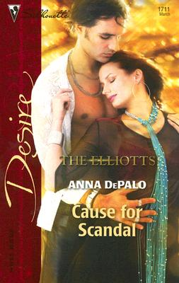 Cause for Scandal: The Elliotts (Silhouette Desire No. 1711), ANNA DEPALO