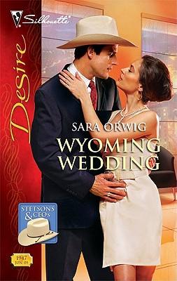 Wyoming Wedding (Silhouette Desire), SARA ORWIG