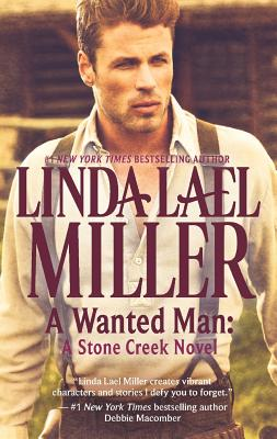 "A Wanted Man: A Stone Creek Novel, ""Miller, Linda Lael"""