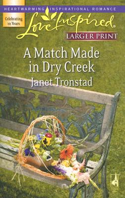 A Match Made In Dry Creek (Steeple Hill Love Inspired (Large Print)), JANET TRONSTAD