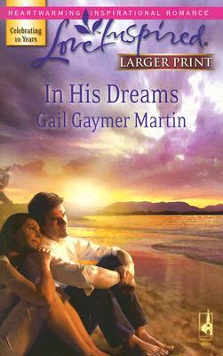 In His Dreams (Michigan Island Series #3) (Love Inspired), GAIL GAYMER MARTIN