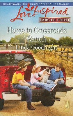 Home to Crossroads Ranch (Larger Print Love Inspired #485), Linda Goodnight