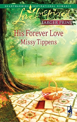 His Forever Love (Steeple Hill Love Inspired (Large Print)), Missy Tippens