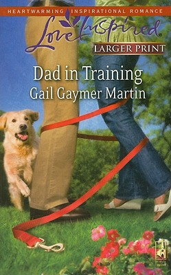 Dad in Training (Steeple Hill Love Inspired (Large Print)), GAIL GAYMER MARTIN
