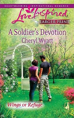 A Soldier's Devotion (Steeple Hill Love Inspired (Large Print)), Cheryl Wyatt