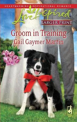 Groom in Training (Steeple Hill Love Inspired (Large Print)), Gail Gaymer Martin
