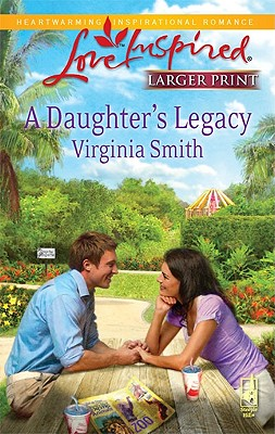 A Daughter's Legacy (Steeple Hill Love Inspired (Large Print)), Virginia Smith