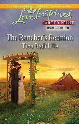 The Rancher's Reunion (Steeple Hill Love Inspired (Large Print)), Tina Radcliffe
