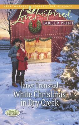 White Christmas in Dry Creek (Love Inspired LPReturn to Dry Creek), Janet Tronstad