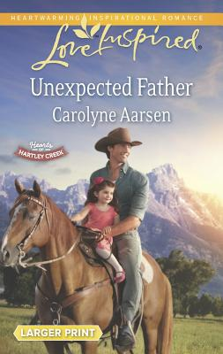 Unexpected Father (Love Inspired LPHearts of Hartley Creek), Carolyne Aarsen