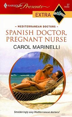Spanish Doctor, Pregnant Nurse (Harlequin Presents Extra: Mediterranean Doctors), CAROL MARINELLI
