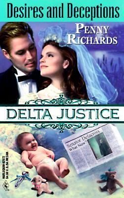 Desires And Deceptions (Delta Justice) (Delta Justice , No 12), Penny Richards