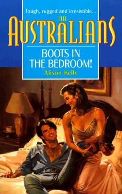 Image for Boots in the Bedroom! (The Australians) (Harlequin) (The Australians)