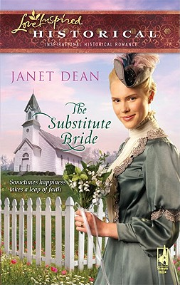 The Substitute Bride (Love Inspired Historical), Janet Dean
