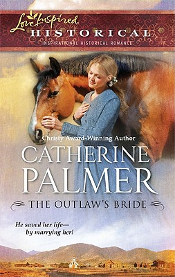 The Outlaw's Bride (Love Inspired Historical), Catherine Palmer