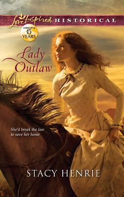 Lady Outlaw (Love Inspired Historical), Stacy Henrie