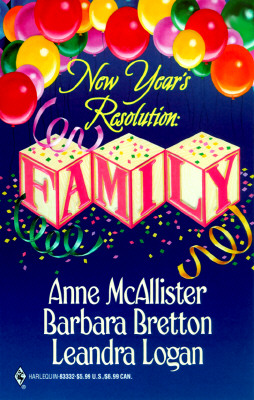 New Years Resolution Family, ANNE MCALLISTER, BARBARA BRETTAN, LEANDRA LOGAN