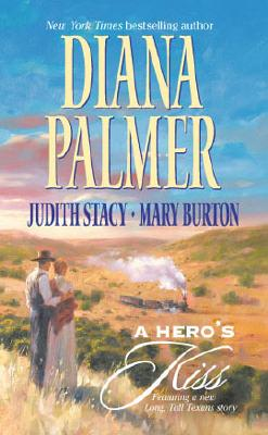 A Hero's Kiss (3  in 1): The Founding Father / Wild West Wager / Snow Maiden, DIANA PALMER, JUDITH STACY, MARY BURTON