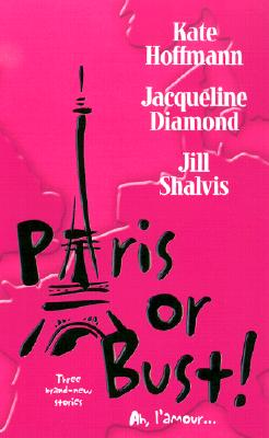 Paris or Bust!, KATE HOFFMANN, JACQUELINE DIAMOND, JILL SHALVIS
