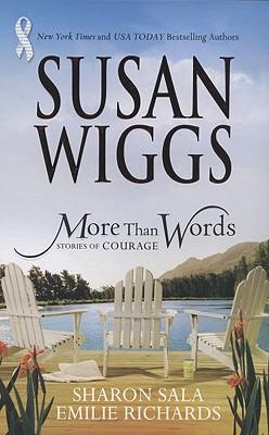 More Than Words: Stories Of Courage: Homecoming Season The Yellow Ribbon Hanging By A Thread, SUSAN WIGGS, SHARON SALA, EMILIE RICHARDS
