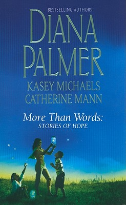 More Than Words: Stories of Hope: The Greatest Gift Here Come the Heroes Touched by Love, Diana Palmer, Kasey Michaels, Catherine Mann