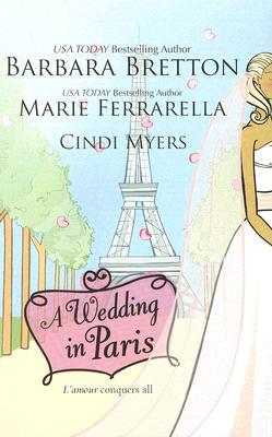 A Wedding In Paris: We'll Always Have Paris Something Borrowed, Something Blue Picture Perfect, Barbara Bretton, Marie Ferrarella, Cindi Myers