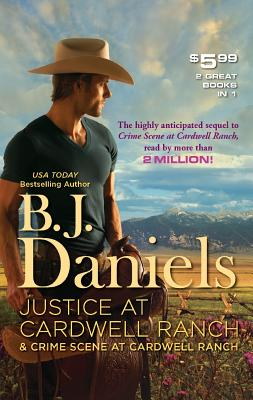 Justice at Cardwell Ranch & Crime Scene at Cardwell Ranch: Justice at Cardwell Ranch Crime Scene at Cardwell Ranch, B.J. Daniels