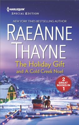 The Holiday Gift and A Cold Creek Noel (The Cowboys of Cold Creek), RaeAnne Thayne
